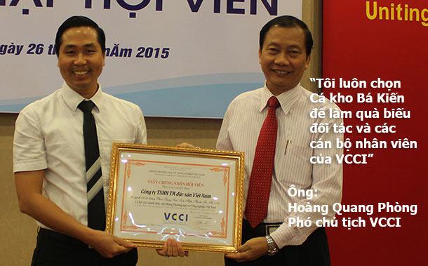 Ông Hoàng Quang Phòng - Phó chủ tịch VCCI luôn tin tưởng và ủng hộ Cá kho làng Vũ Đại thương hiệu Dasavina. Ông thường xuyên đặt mua Cá kho Bá Kiến của công ty để làm quà biếu cho các đối tác trong và ngoài nước cũng như cán bộ nhân viên của VCCi