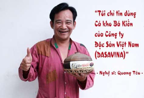 Danh hài Quang Tèo và rất nhiều nghệ sĩ khác chỉ tin dùng Cá kho Bá Kiến của công ty Dasavina